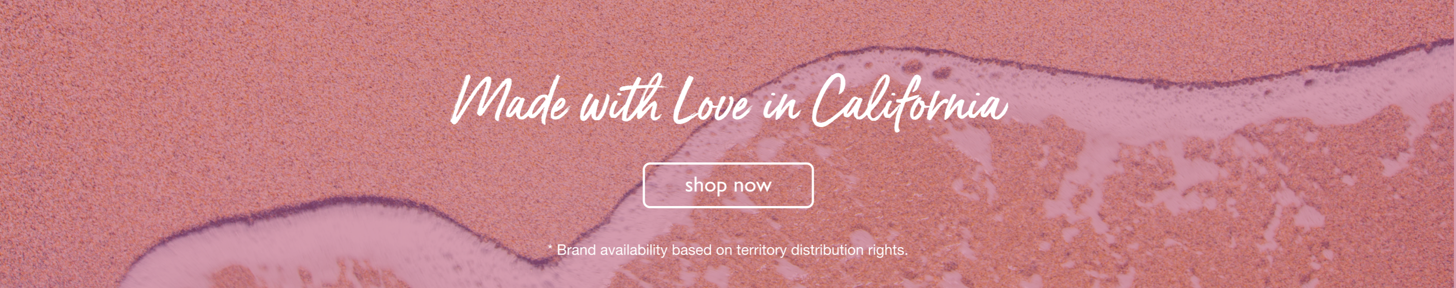 Made with love in california | Shop now | Brand availability based on territory distribution rights