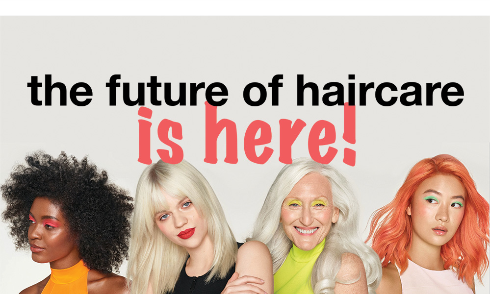 The Future of haircare is here!